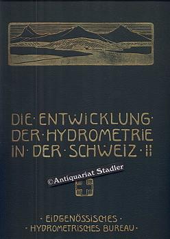 Die Entwicklung der Hydrometrie in der Schweiz.: Eidgenössisches Hydrometrisches Bureau:
