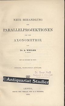 Neue Behandlung der Parallelprojektionen und der Axonometrie.: Weiler, A.: