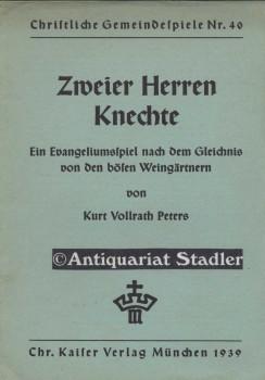 Zweier Herren Knechte. Ein Evangeliumsspiel. (= Christliche Gemeindespiele Nr 40).: Peters, ...