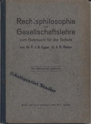 Rechtsphilosophie und Gesellschaftslehre zum Gebrauch f. d. Schule.: Egger, Johann Baptist: