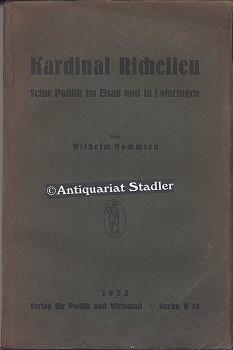 Kardinal Richelieu. Seine Politik im Elsaß und in Lothringen.: Mommsen, Wilhelm: