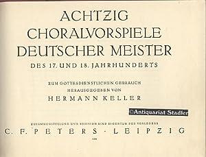 Achzig Choralvorspiele Deutscher Meister des 17. und 18. Jahrhunderts. Zum gottedienstlichen ...