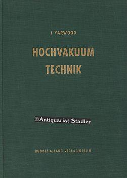 Hochvakuum-Technik. Eine Einführung in die Theorie und Praxis industrieller Anwendungen und ...