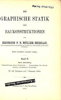 Die graphische Statik der Baukonstruktionen. 2. Band, Erste Abtheilung: Formänderung ebener ...
