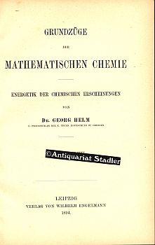 Grundzüge der mathematischen Chemie. Energetik der chemischen Erscheinungen.: Helm, Georg: