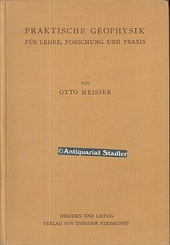 Praktische Geophysik.: Meisser, Otto: