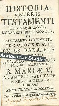 Historia Veteris Testamenti Chronologicè deducta, Moralibus Reflexionibus, Et Salutaribus ...