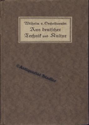 Aus deutscher Technik und Kultur.: Oechelhaeuser, Wilhelm von: