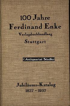 Jubiläums-Katalog : 100 Jahre Ferdinand Enke, Verlagsbuchhandlung,: Enke, Ferdinand: