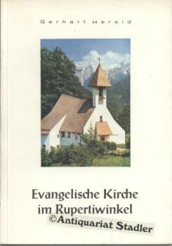 Evangelische Kirche im Rupertiwinkel. Gestalten und Geschichte.: Herold, Gerhart: