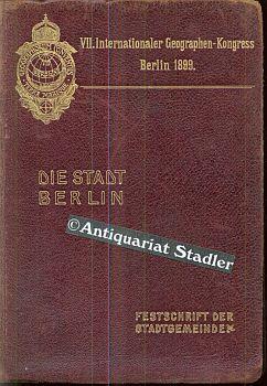 Die Stadt Berlin. Festschrift der Stadtgemeinde für die Teilnehmer am VII. Internationalen ...