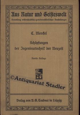 Schöpfungen der Ingenieurtechnik der Neuzeit. (= Aus Natur und Geisteswelt, 28. Bd.).: Merckel...