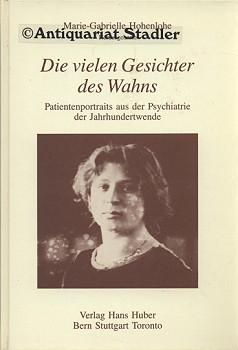 Die vielen Gesichter des Wahns. Patientenportraits aus der Psychiatrie der Jahrhundertwende, ...