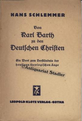 Von Karl Barth zu den Deutschen Christen : Ein Wort zum Verständnis der heutigen theologischen...
