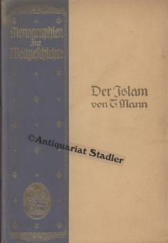 Der Islam einst und jetzt. (= Monographien zur Weltgeschichte , 32).: Mann, Traugott: