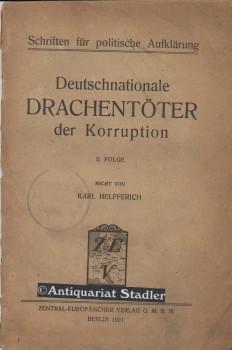 Deutschnationale Drachentöter der Korruption. II. Folge. Nicht von Karl Helfferich. Schriften ...