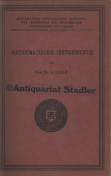 Mathematische Instrumente. (= Mathematisch-physikalische Schriften für Ingenieure: Galle, A.: