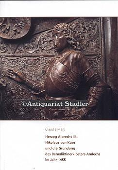 Herzog Albrecht III., Nikolaus von Kues und die Gründung des Benediktinerklosters Andechs im ...