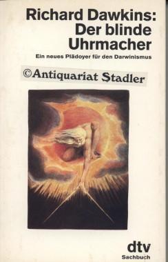 Der blinde Uhrmacher : ein neues Plädoyer für den Darwinismus. Aus d. Engl. von Karin de ...