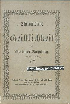 Schematismus der Geistlichkeit des Bisthums Augsburg für das Jahr 1892. Mit einer Uebersicht ...