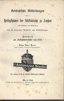Geschichtl. Mittheilungen über die Heiligthümer der Stiftskirche zu Aachen nebst ...