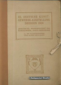 III. [Dritte] Deutsche Kunst-Gewerbe-Ausstellung Dresden 1906. Architektur,: Koch, Alexander (Hrsg.):