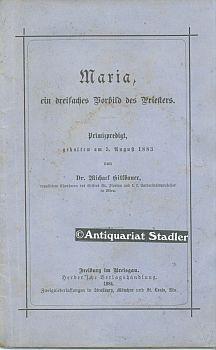 Maria, ein dreifaches Vorbild des Priesters. Primizpredigt, gehalten am 5. August 1883.: Gitlbauer,...