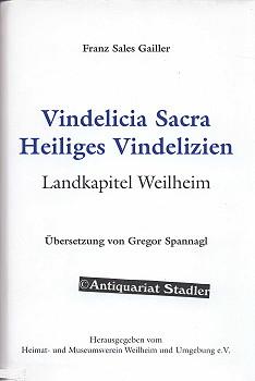 Vindelicia Sacra. Heiliges Vindelizien. Landkapitel Weilheim. Übersetzung von Gregor Spannagl....