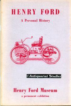 Henry Ford. A Personal History 1863 - 1947. A guide to an exhibition. Henry Ford Museum a permament...