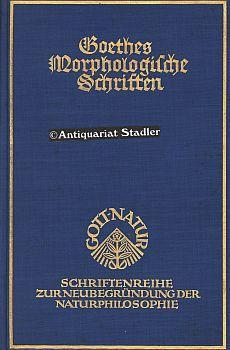 Goethes Morphologische Schriften. Ausgewählt und eingeleitet von: Goethe, J.W.: