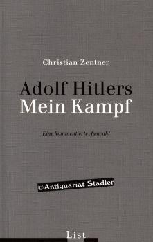 Adolf Hitlers Mein Kampf. Eine kommentierte Auswahl.: Zentner, Christian und