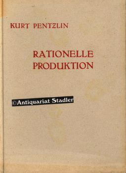 Rationelle Produktion. Methodik, Grundregeln u. praktische Beispiele.