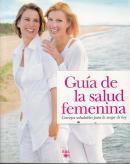 Guía de la salud femenina. Consejos saludables para la mujer de hoy