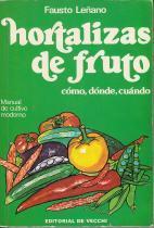 Hortalizas de fruto. Cómo, dónde y cuándo: Fausto Leñano