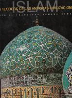 ISLAM. Los tesoros de las Antiguas Civilizaciones: Francesca Romana Romani (Texto de)