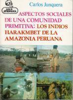 Aspectos sociales de una comunidad primitiva: Los indios Harakmbet de la Amazonia peruana: Junquera...