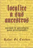 Localice a sus ancestros. Manual de Genealogía para principiantes: Rafael Gil Esteban