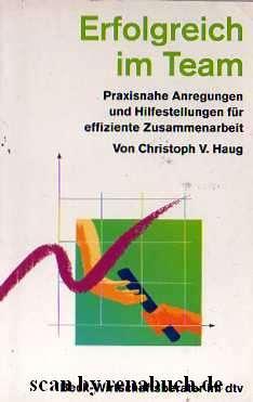 Erfolgreich im Team - Praxisnahe Anregungen für: Haug, Christoph V.;