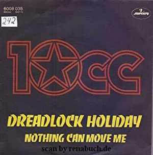 Dreadlock Holiday / Nothing Can Move Me