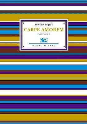 Carpe amorem (Antología). Selección y prólogo de Ricardo Virtanen. - LUQUE, Aurora.-