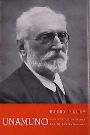 Unamuno a la luz del empirismo lógico contemporáneo. Prefacio de Humberto Piñera. - LUBY, Barry J.-