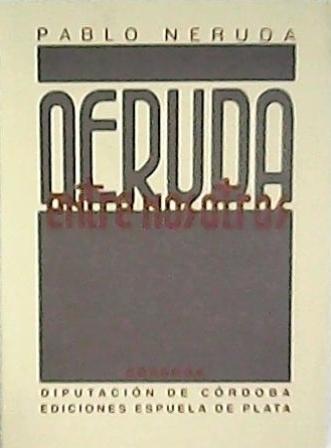 Neruda entre nosotros. Edición facsímil de la de A.I.A.P.E, 1939, Montevideo. (Índice: Emilio Oribe: