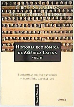 Historia económica de América Latina. Tomo II: Economías de exportación y desarrollo capitalista. - FLAMARION S. CARDOSO, Ciro y Héctor PEREZ BRIGNOLI.-