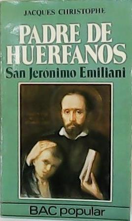 Padre de huérfanos. San Jerónimo Emiliani. Traducción de Basilio Bustillo. - CHRISTOPHE, Jacques.-