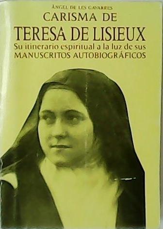 Carisma de Teresa de Lisieux. Su itinerario espiritual a la luz de sus manuscritos autobiográficos. Introducción del cardenal Narcís Jubany. - LES GAVARRES, Ángel de.-