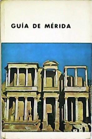 Guía de Mérida. - ALMAGRO BASCH, Martín.-