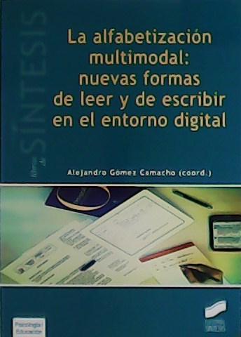 La alfabetización multimodal: nuevas formas de leer y de escribir en el entorno digital. - GÓMEZ CAMACHO, Alejandro (Coord).-