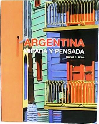 Argentina, mirada y pensada. - ARIAS, Daniel E.-