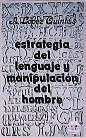 Estrategia del lenguaje y manipulación del hombre: LÓPEZ QUINTAS, Alfonso.-
