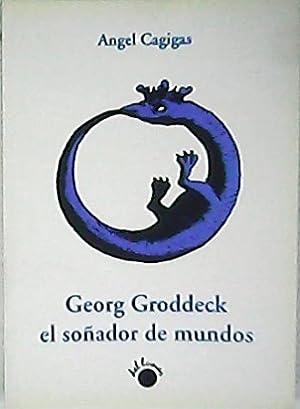Georg Groddeck, el soñador de mundos. (Vida: CAGIGAS, Ángel.-